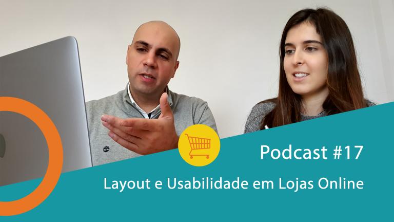 Podcast #17 - Layout e Usabilidade em Lojas Online