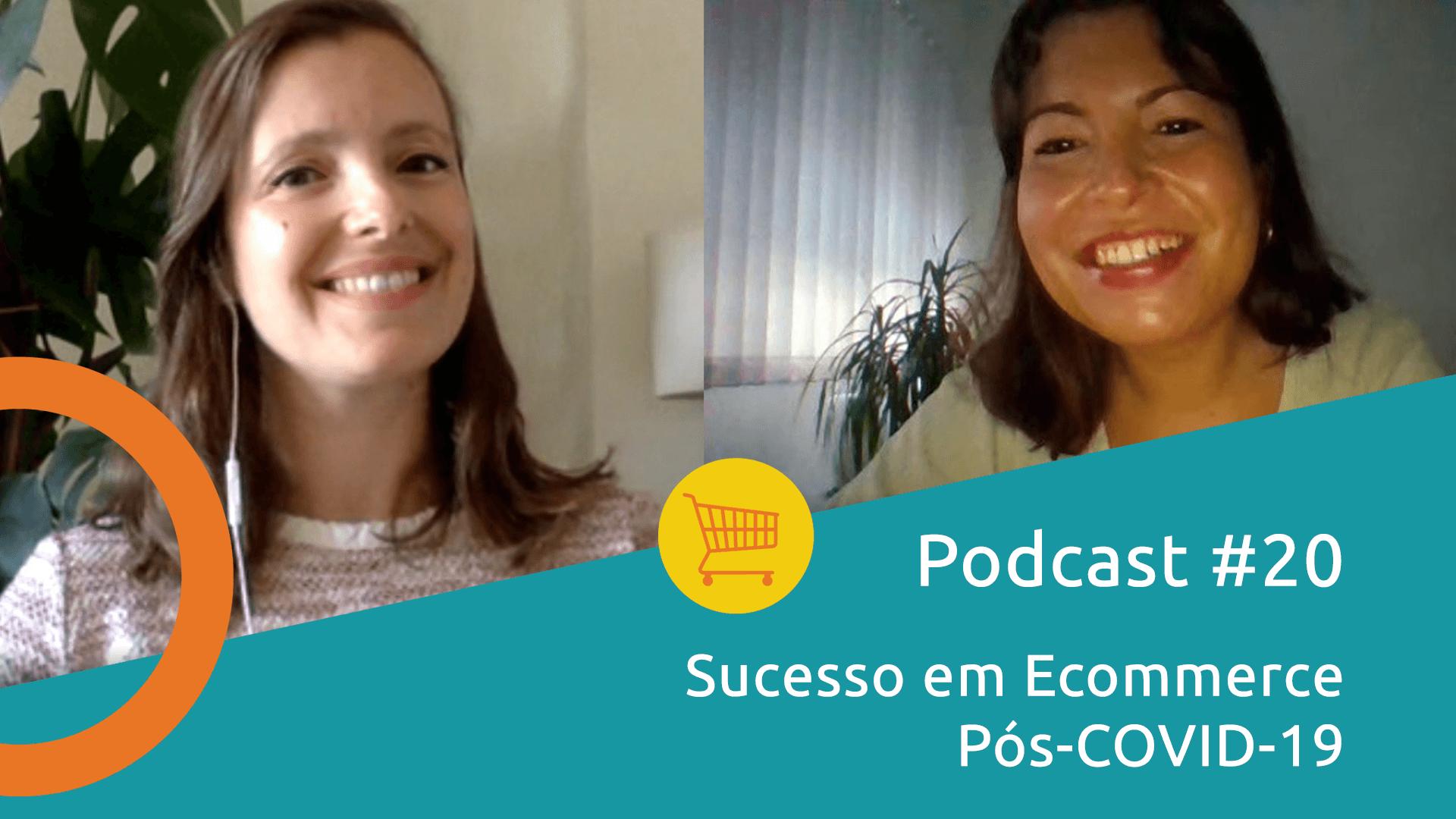 Podcast 20 - Sucesso em ecommerce pós Covid 19