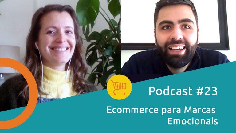 Podcast 23 Ecommerce para Marcas Emocionais
